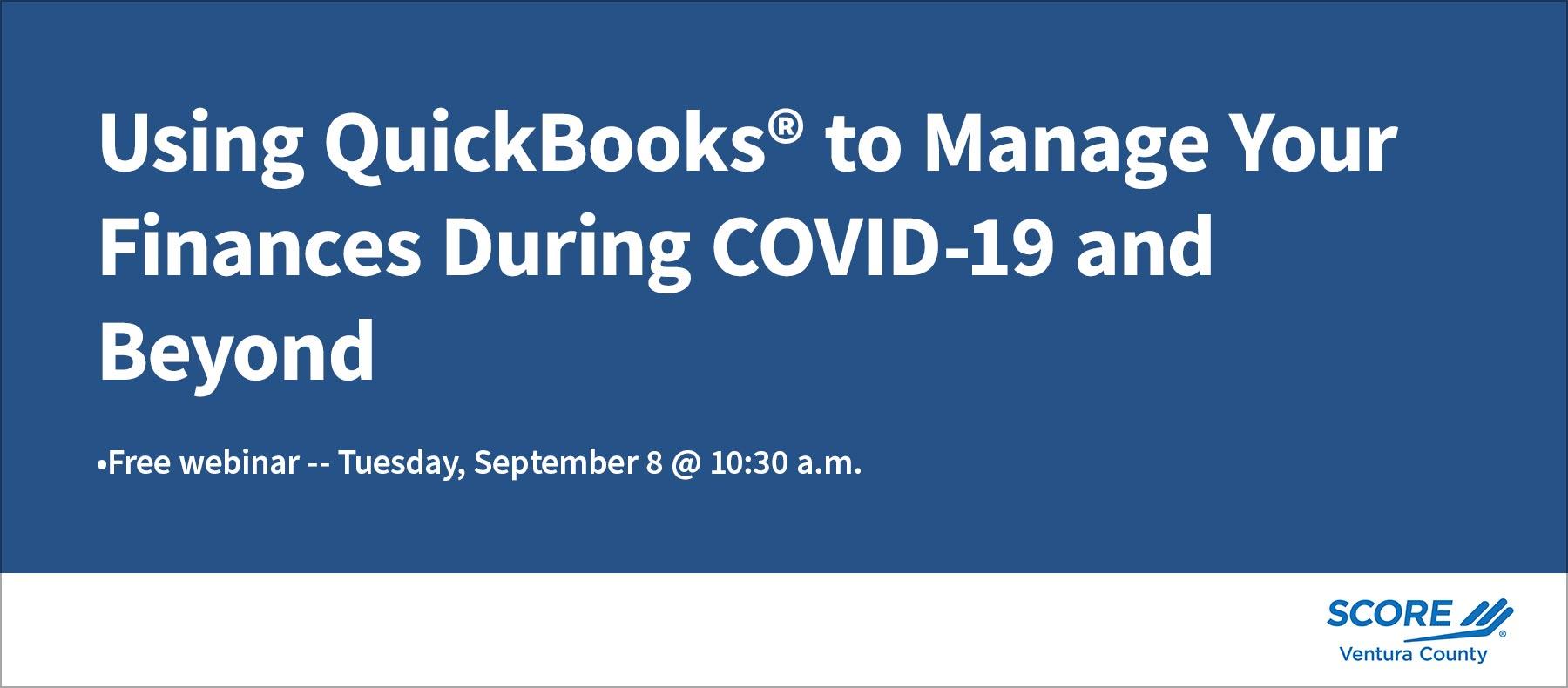 SCORE Ventura Webinar 9/8/20 Using Quickbooks to Manage Finaances