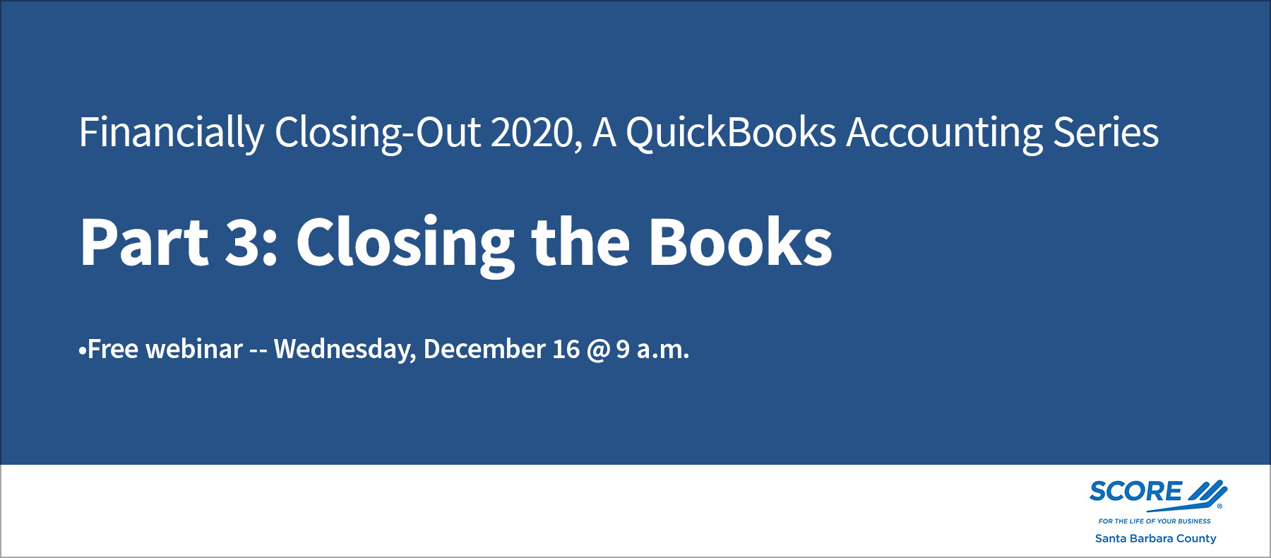Score Santa Barbara Webinar – QuickBooks Accounting Series Pt. 3 (Closing the Books)